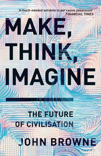 Make, Think, Imagine: The Future of Civilisation (Paperback)