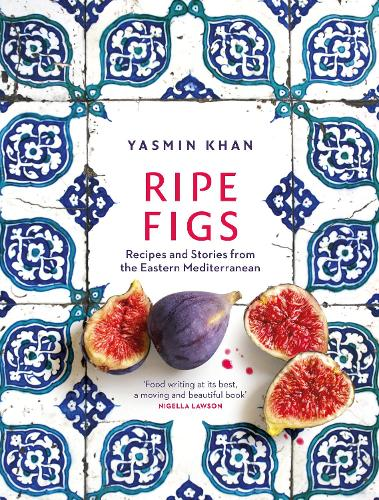 Ripe Figs: Recipes and Stories from the Eastern Mediterranean (Hardback)