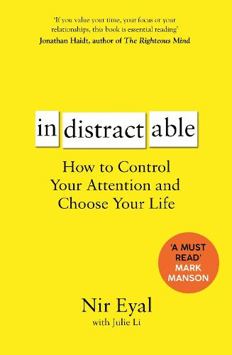 Indistractable: How to Control Your Attention and Choose Your Life (Paperback)
