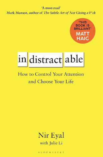 Indistractable: How to Control Your Attention and Choose Your Life (Hardback)