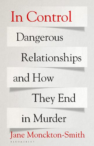 In Control: Dangerous Relationships and How They End in Murder (Hardback)