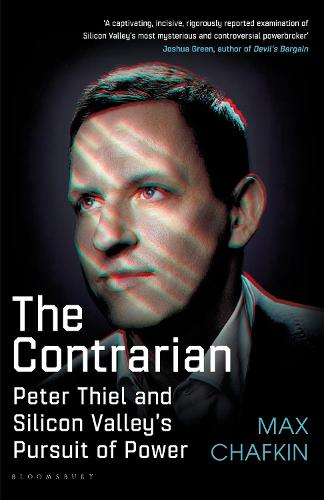 The Contrarian: Peter Thiel and Silicon Valley's Pursuit of Power (Hardback)