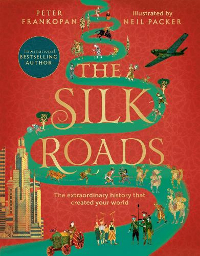 The Silk Roads: The Extraordinary History that created your World - Illustrated Edition (Paperback)