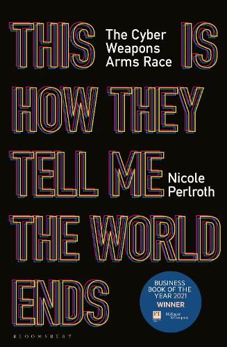 This Is How They Tell Me the World Ends: The Cyberweapons Arms Race (Paperback)