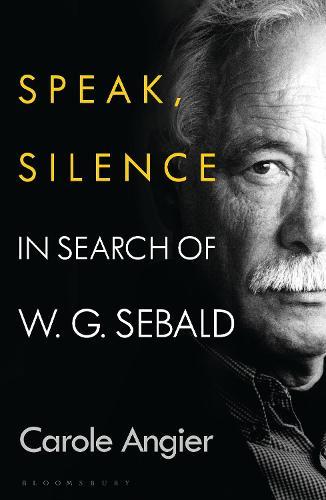 Speak, Silence: In Search of W. G. Sebald (Hardback)