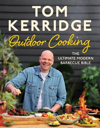 Tom Kerridge's Outdoor Cooking: The ultimate modern barbecue bible (Hardback)
