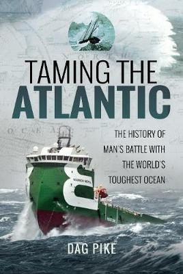Taming the Atlantic: The History of Man's Battle with the World's Toughest Ocean (Hardback)