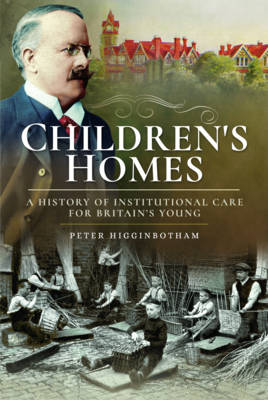 Children's Homes: A History of Institutional Care for Britain s Young (Paperback)