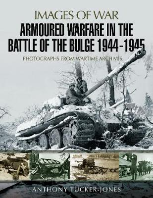 Armoured Warfare in the Battle of the Bulge 1944-1945: Rare Photographs from Wartime Archives - Images of War (Paperback)