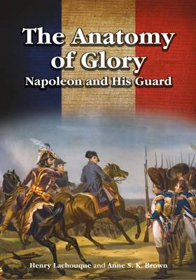 The Anatomy of Glory: Napoleon and His Guard (Hardback)