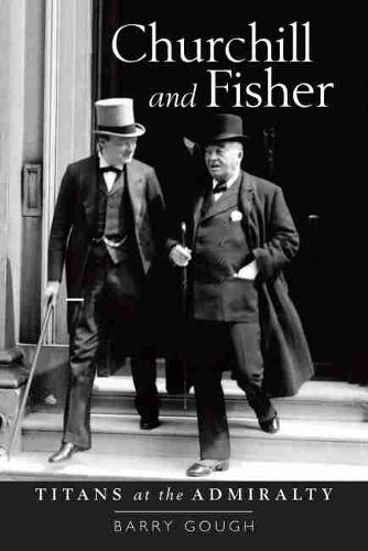 Churchill and Fisher: Titans at the Admiralty (Hardback)