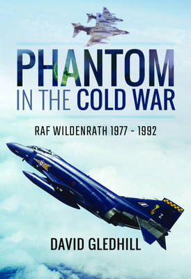 Phantom in the Cold War: RAF Wildenrath 1977 - 1992 (Hardback)