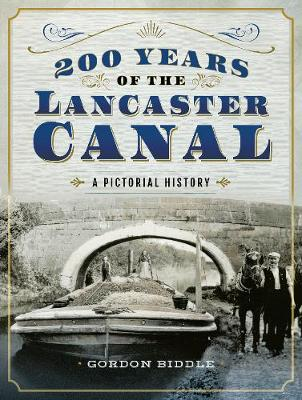 200 Years of The Lancaster Canal: An Illustrated History (Hardback)