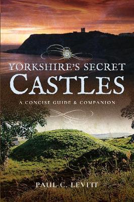 Yorkshire's Secret Castles: A Concise Guide and Companion (Paperback)
