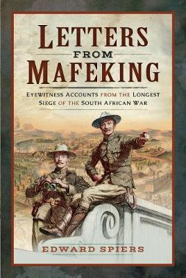 Letters from Mafeking: Eyewitness Accounts from the Longest Siege of the South African War (Hardback)