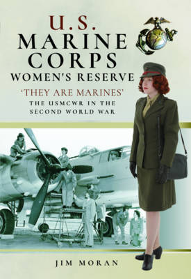 US Marine Corps Women's Reserve: They are Marines : Uniforms and Equipment in the Second World War (Hardback)