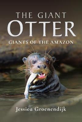 The Giant Otter: Giants of the Amazon (Hardback)