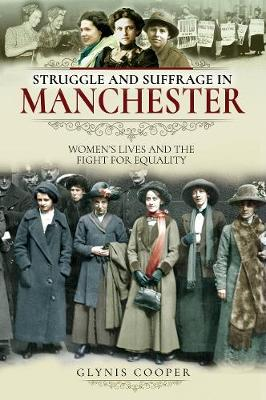 Struggle and Suffrage in Manchester: Women's Lives and the Fight for Equality - Struggle and Suffrage (Paperback)