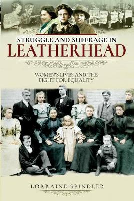 Struggle and Suffrage in Leatherhead: Women's Lives and the Fight for Equality - Struggle and Suffrage (Paperback)