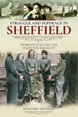 Struggle and Suffrage in Sheffield: Women's Lives and the Fight for Equality - Struggle and Suffrage (Paperback)