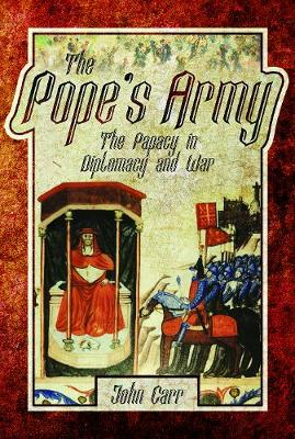 The Pope's Army: The Papacy in Diplomacy and War (Hardback)
