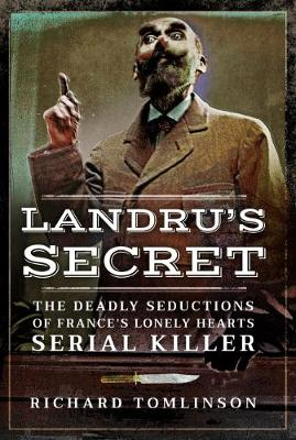 France's Deadliest Serial Killer: The Seductions and Deaths Committed by Landru during WWI (Paperback)