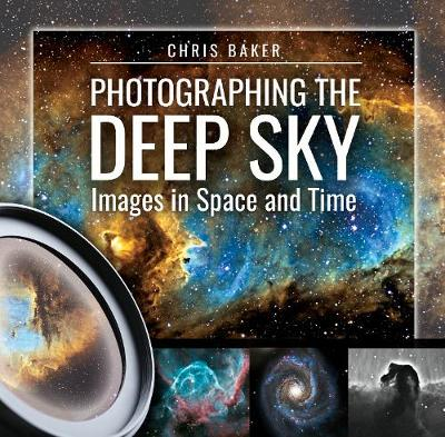 Photographing the Deep Sky: Images in Space and Time (Hardback)