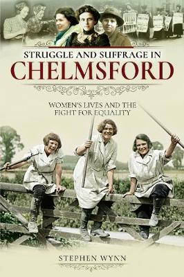 Struggle and Suffrage in Chelmsford: Women's Lives and the Fight for Equality - Struggle and Suffrage (Paperback)