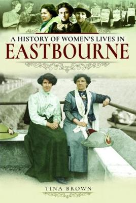 A History of Women's Lives in Eastbourne (Paperback)