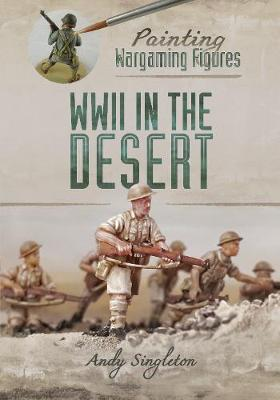 Painting Wargaming Figures: WWII in the Desert (Paperback)