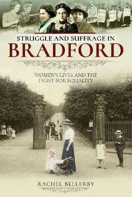 Struggle and Suffrage in Bradford: Women's Lives and the Fight for Equality - Struggle and Suffrage (Paperback)