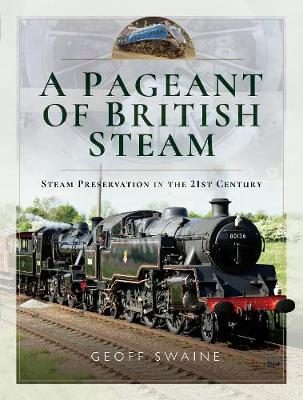 A Pageant of British Steam: Steam Preservation in the 21st Century (Hardback)