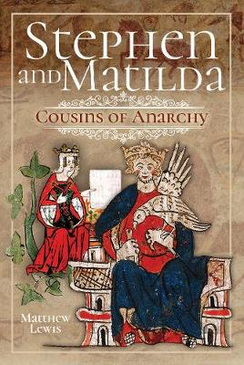 Stephen and Matilda's Civil War: Cousins of Anarchy (Hardback)