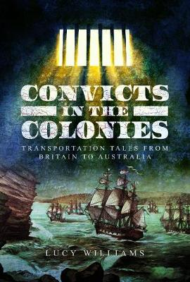 Convicts in the Colonies: Transportation Tales from Britain to Australia (Hardback)
