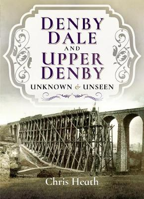 Denby Dale and Upper Denby: Unknown and Unseen (Paperback)