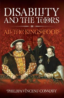 Disability and the Tudors: All the King's Fools (Hardback)
