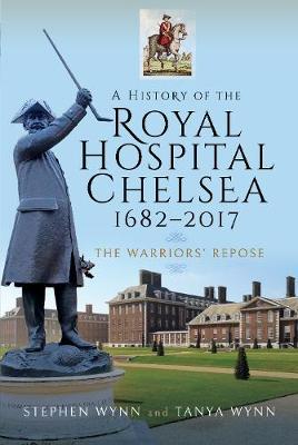 A History of the Royal Hospital Chelsea 1682-2017: The Warriors' Repose (Hardback)