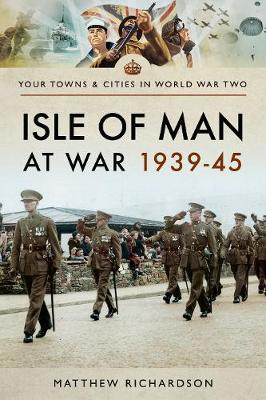 Isle of Man at War 1939-45 - Towns & Cities in World War Two (Paperback)