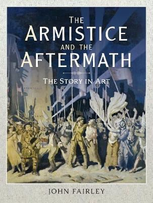 The Armistice and the Aftermath: The Story in Art (Hardback)