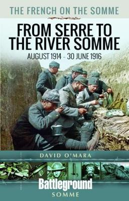 The French on the Somme: August 1914-30 June 1916: From Serre to the River Somme (Paperback)