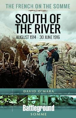 The French on the Somme 1914 - 30 June 1916: South of the River - Battleground Books: WWI (Paperback)
