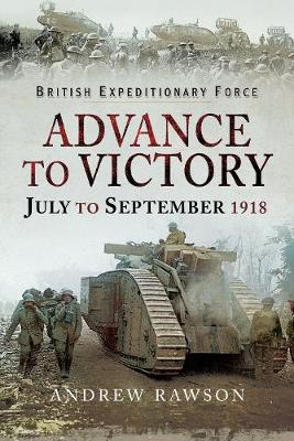 Advance to Victory - July to September 1918 (Hardback)