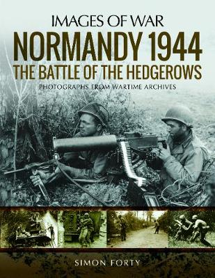 Normandy 1944: The Battle of the Hedgerows: Rare Photographs from Wartime Archives - Images of War (Paperback)