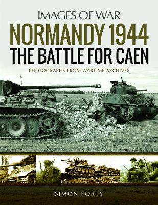 Normandy 1944: The Battle for Caen: Rare Photographs from Wartime Archives - Images of War (Paperback)