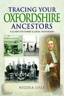 Tracing Your Oxfordshire Ancestors: A Guide for Family Historians - Tracing Your Ancestors (Paperback)