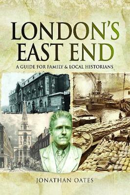 London's East End: A Guide for Family and Local Historians (Paperback)