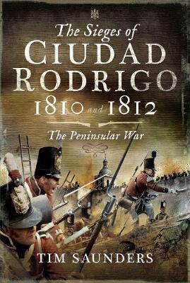 The Sieges of Ciudad Rodrigo 1810 and 1812: The Peninsular War (Hardback)