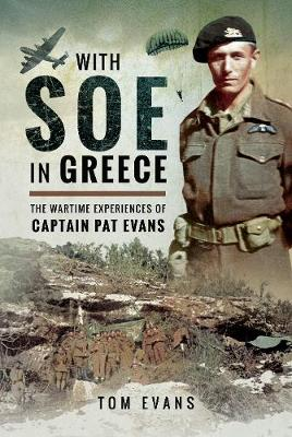 With SOE in Greece: The Wartime Experiences of Captain Pat Evans (Hardback)