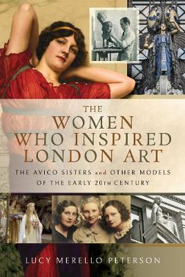 The Women Who Inspired London Art: The Avico Sisters and Other Models of the Early 20th Century (Hardback)