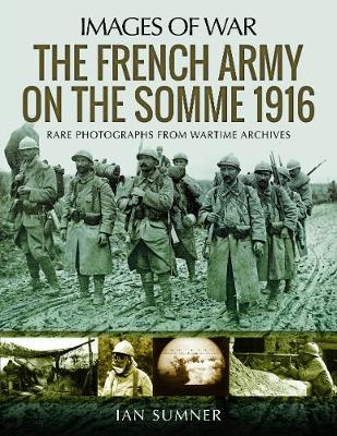 The French Army on the Somme 1916: Rare Photographs from Wartime Archives - Images of War (Paperback)